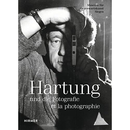 Hans Hartung: Und Die Fotografie / Et La Photographie / and Photography