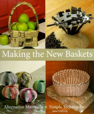 Making The New Baskets: Alternative Materials, Simple Techniques by Jane La Ferla (2000-06-30)