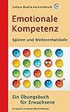 Emotionale Kompetenz - Spüren und Weiterentwickeln: Ein Übungsbuch für Erwachsene