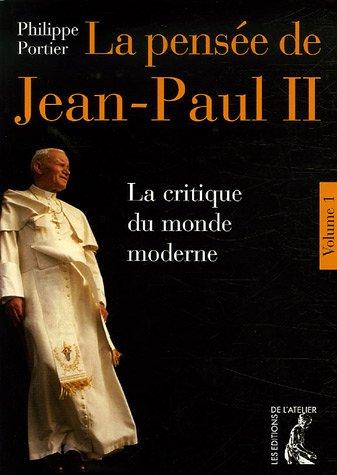 La pensée de Jean-Paul II : Tome 1 : La critique du monde moderne