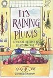 It's Raining Plums: Seasonal Recipes by Seasoned Cooks