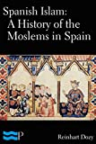 Spanish Islam: A History of the Moslems in Spain