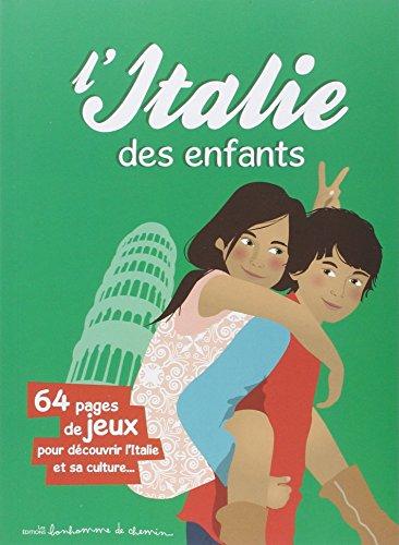 L' Italie des enfants : 64 pages de jeux pour découvrir l'Italie et sa culture... par Hugues Bioret