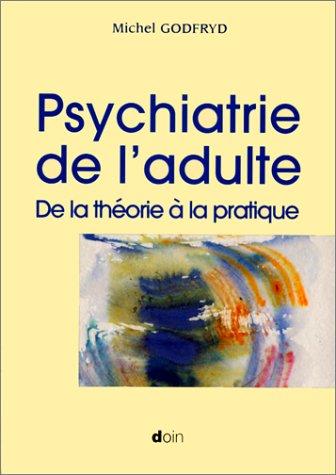 PSYCHIATRIE DE L'ADULTE. De la théorie à la pratique