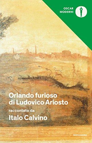 Orlando furioso di Ludovico Ariosto raccontato da Italo Calvino: Con una scelta del poema (Oscar grandi classici Vol. 58)