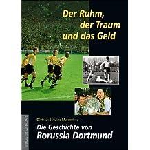 Der Ruhm, der Traum und das Geld. Die Geschichte von Borussia Dortmund