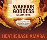 Warrior Goddess Meditations: Ten Guided Practices for Claiming Your Authentic Wisdom and Power by HeatherAsh Amara (2016-04-01)