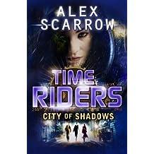TimeRiders: City of Shadows (Book 6) by Scarrow, Alex (2012)