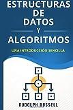 Estructuras De Datos y Algoritmos: Una Introducciòn Sencilla: Volume 1 (Inteligencia Artificial)
