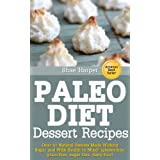 Paleo Diet Sweet Treat and Dessert Recipes: Over 50 Natural Sweets Made Without Sugar and With Health in Mind! (gluten free, grain free, sugar free, dairy free) (English Edition)