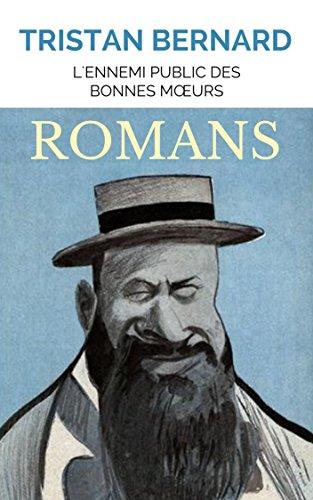 11 ROMANS DE TRISTAN BERNARD suivis de nouvelles : MMOIRES D'UN JEUNE HOMME RANG, AUX ABOIS, UN MARI PACIFIQUE, SECRETS D'TAT, MATHILDE ET SES MITAINES, L'ENFANT PRODIGUE DU VSINET ... (annot)