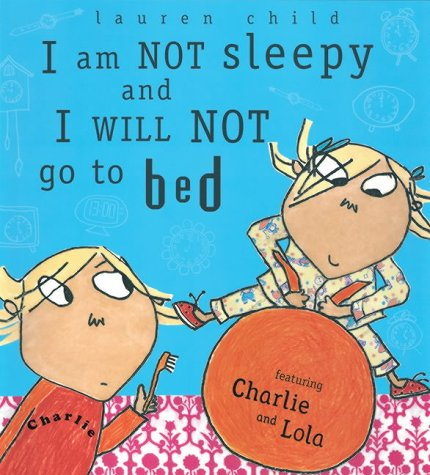 I am not sleepy and I will not go to bed : featuring Charlie and Lola