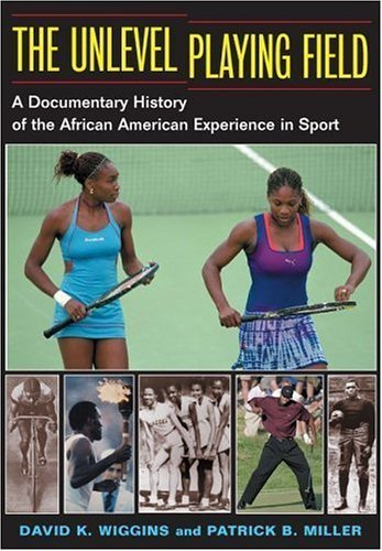 The Unlevel Playing Field: A Documentary History of the African American Experience in Sport (Sport and Society) Hardcover June 1, 2003
