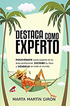 Destaca como experto: Posiciónate como experto en tu área profesional. Escribe tu libro y véndelo en todo el mundo con Amazon. (Spanish Edition) by [Martin Girón, Marta]