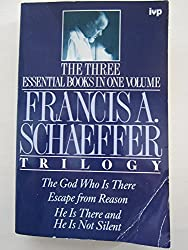 Trilogy:The God Who is There,He is There and He is Not Silent and Escape from Reason