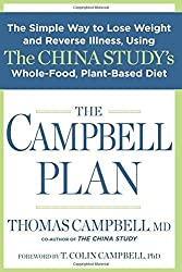 The Campbell Plan: The Simple Way to Lose Weight and Reverse Illness, Using The China Study's Whole-Food, Plant-Based Diet by Campbell, Thomas (2015) Hardcover