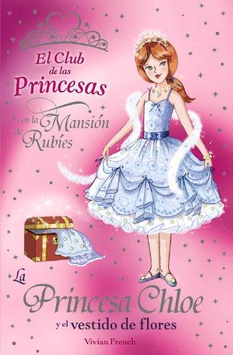 La Princesa Chloe y el vestido de flores (Literatura Infantil (6-11 Años) - El Club De Las Princesas) por Vivian French