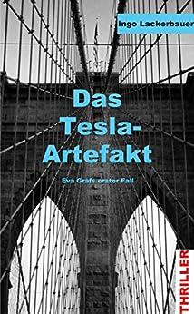 Das Tesla-Artefakt: Eva Grafs erster Fall (German Edition) by [Lackerbauer, Ingo]