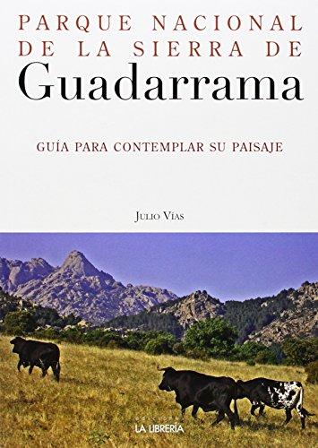 Parque Nacional de la Sierra de Guadarrama: Guía para contemplar su paisaje por Julio Vías