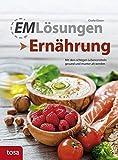 EM Lösungen Ernährung: Mit den richtigen Lebensmitteln gesund und munter alt werden