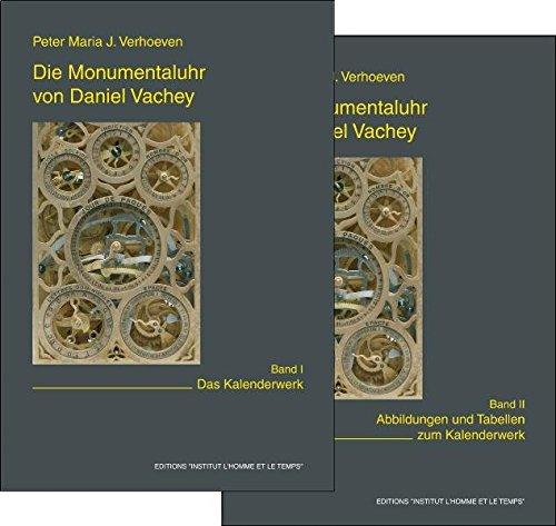 Die Monumentaluhr von Daniel Vachey: Band I. Das Kalenderwerk / Band II. Abbildungen und Tabellen zum Kalenderwerk -