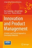 Innovation and Product Management: A Holistic and Practical Approach to Uncertainty Reduction (Springer Texts in Business and Economics)