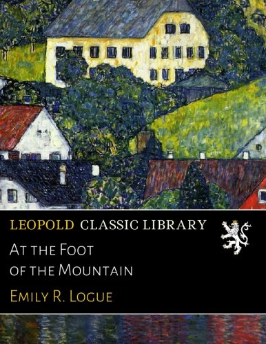 At the Foot of the Mountain por Emily R. Logue