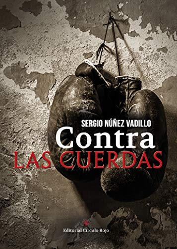 CONTRA LAS CUERDAS: Una historia de superación, amistad y vida, mucha vida. por SERGIO NÚÑEZ VADILLO