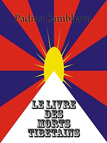 Le Livre des morts tibétains: Le Grand Livre de la Libération Naturelle par la Compréhension dans le Monde Intermédiaire par Padma Sambhava