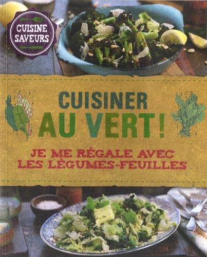 Cuisine au vert ! : Je me régale avec les légumes-feuilles