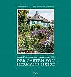 Der Garten von Hermann Hesse: Von der Wiederentdeckung einer verlorenen Welt - Eva Eberwein