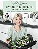 EAT BETTER NOT LESS - Around the World: Rezepte inspiriert von Aromen, Farben und Gewürzen aus aller Welt - Nadia Damaso