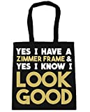 HippoWarehouse Yes I have a zimmer frame and yes I know I look good Tote Shopping Gym Beach Bag 42cm x38cm, 10 litres