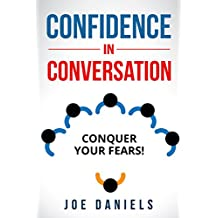 Confidence in Conversation: Developing Self-Confidence, Dealing with Anxiety, Socializing, Communicating and Improving Self-Esteem (Self-esteem, How to ... Socializing) (English Edition)