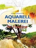 Aquarellmalerei für Einsteiger - Francisco Asensio Cerver