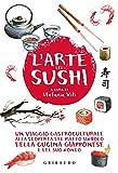 Image de L'arte del sushi. Un viaggio gastroculturale alla scoperta del piatto simbolo della cucina giapponese e del suo mondo