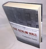 The Berlin Wall: 13 August 1961 - 9 November 1989: Written by Frederick Taylor, 2006 Edition, (First Edition) Publisher: Bloomsbury Publishing PLC [Hardcover]