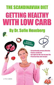 The Scandianvian Diet: Getting Healthy With Low Carb (The Scandinavian Diet) by [Hexeberg, Dr. Sofie]