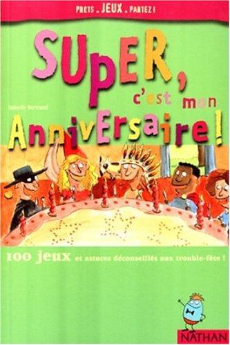 Super, c'est mon anniversaire. 100 jeux et astuces déconseillés aux trouble-fête ! par Isabelle Bertrand