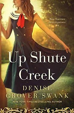 Up Shute Creek: Rose Gardner Investigations #4 (Rose Gardner Investigatons)