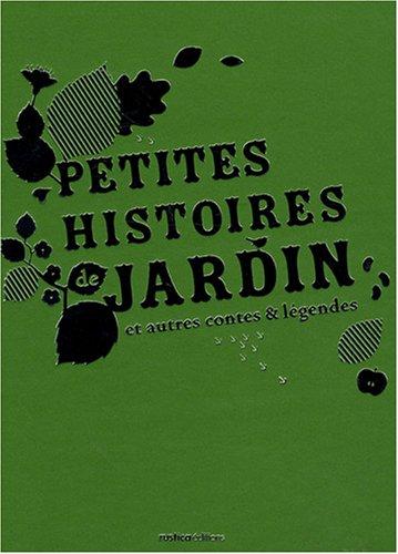 Petites histoires de jardin : Et autres contes et légendes