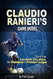 Soccer: Claudio Ranieri´s Game Model (This Is How Leicester City Plays, The Champion Of Premier League)