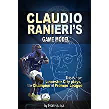 Soccer: Claudio Ranieri´s Game Model  (This Is How Leicester City Plays, The Champion Of Premier League) (English Edition)