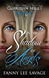 In the Shadow of Angels (The Guardian Series 1) by Fanny Lee Savage