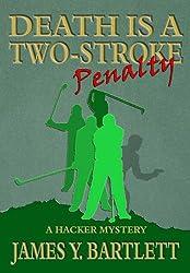 Death is a Two-Stroke Penalty: A Hacker Mystery (The Hacker Golf Mysteries Book 1)