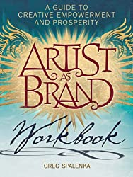 Artist As Brand Workbook: A Guide to Creative Empowerment and Prosperity