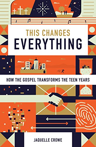 This Changes Everything: How the Gospel Transforms the Teen Years (English Edition) por Jaquelle Crowe