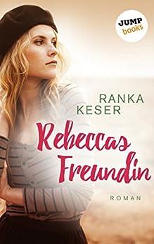 Rebeccas Freundin: Roman von [Keser, Ranka]