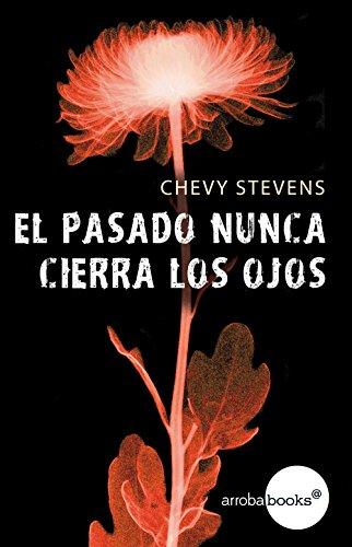 El pasado nunca cierra los ojos por Chevy Stevens
