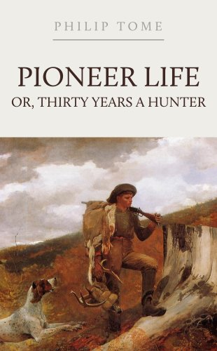 Pioneer Life; Or, Thirty Years a Hunter (English Edition) por Philip Tome